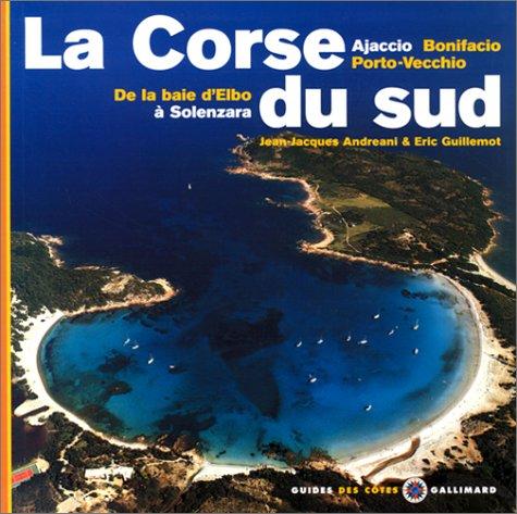 La Corse du Sud - De la baie d'Elbo  Solenzara, Ajaccio, Bonifacio, Porto-Vecchio