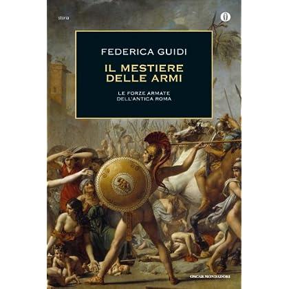 Il Mestiere Delle Armi.: Le Forze Armate Dell'antica Roma. (Oscar Storia Vol. 548)