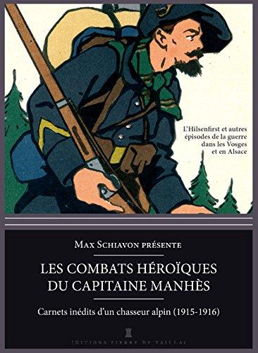 Les combats héroïques du capitaine Manhès : Carnets inédits d'un chasseur alpin dans les Vosges (1915-1916)