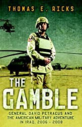 The Gamble: General Petraeus and the Untold Story of the American Surge in Iraq, 2006 - 2008: General David Petraeus and the American Military Adventure in Iraq, 2006-2008