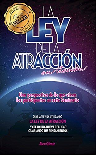 """""""LA LEY DE ATRACCIÓN EN ACCIÓN"""": Una perspectiva de lo que viven los participantes en este seminario por Alex Olivar"""