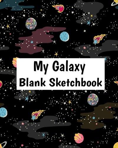 My Galaxy Blank Sketchbook: Blank Sketchbook For Kids, Drawing Notebook: Volume 3 por Alia Leone