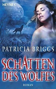 Schatten des Wolfes: Alpha & Omega 1 - Roman von [Briggs, Patricia]