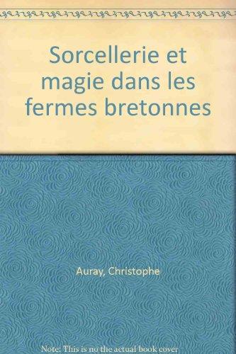Sorcellerie et magie dans les fermes bretonnes par Christophe Auray