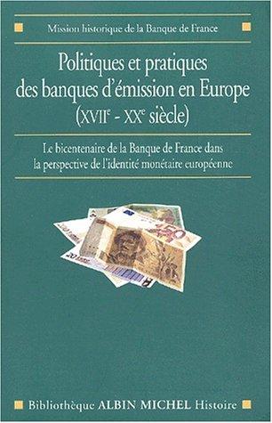 Politiques et Pratiques des banques d'emission en europe (XVIII-XXeme siecle) : Le Bicentenaire de la Banque de France dans la perspective de l'identité monétaire européenne