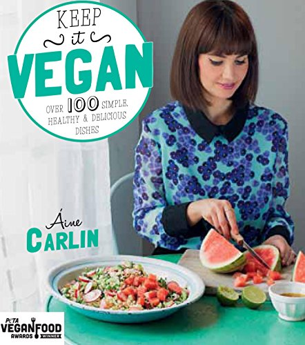 KEEP IT VEGAN: OVER 100 SIMPLE HEALTHY por Aine Carlin