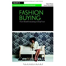 By David Shaw Fashion Buying: From Trend Forecasting to Shop Floor (Basics Fashion Management)