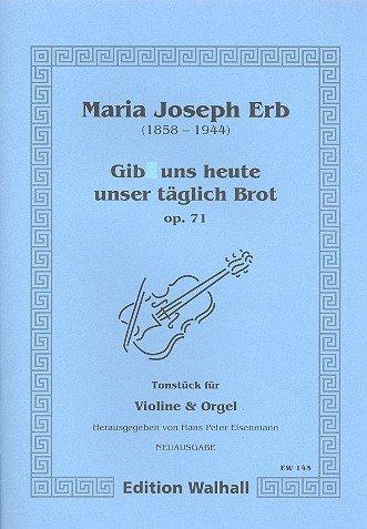 Gib uns heute unser täglich Brot - op. 71. Tonstück für Violine und Orgel. Neuausgabe (Partitur und Stimme)