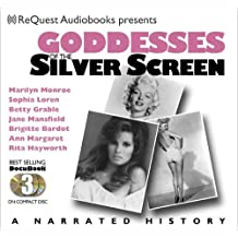 Goddesses of the Silver Screen: Marilyn Monroe, Sophia Loren, Betty Grable, Jane Mansfield, Brigitte Bardot, Rita Hayworth, Ann-margret (The Docubook Series)