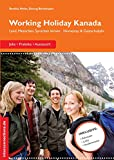 Working Holiday Kanada - Jobs, Praktika, Austausch: Land, Menschen, Sprachen lernen, Homestay & Gastschuljahr (Jobs, Praktika, Studium 42)