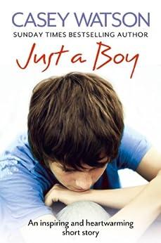 Just a Boy: An Inspiring and Heartwarming Short Story by [Watson, Casey]
