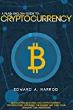 #10: Guide to Cryptocurrency: Bitcoin, Ethereum, Altcoin, Coin Market, Mining, Investing, Trading, Wallet, Digital Currency, Blockchain, Litecoin, Smart Contracts and the Future of Money