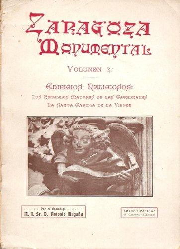 Zaragoza monumental. Volumen 2. Edificios religiosos. Los retablos mayores de las catedrales. La santa capilla de la virgen