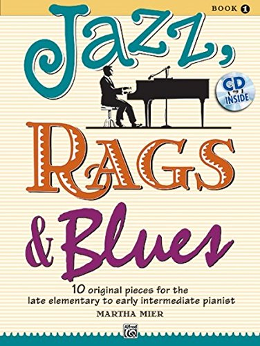 JAZZ RAGS & BLUES 1: 10 original Pieces for the late elementary to early intermediate Pianist