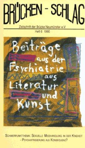 Brückenschlag. Zeitschrift für Sozialpsychiatrie, Literatur, Kunst / Sexuelle Misshandlung in der Kindheit - Psychiatrisierung als Konsequenz?