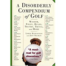 A Disorderly Compendium of Golf [ A DISORDERLY COMPENDIUM OF GOLF ] by Rubenstein, Lorne (Author) Aug-01-2006 [ Paperback ]