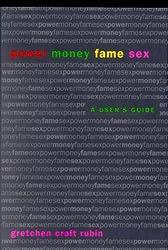 Power, Money, Fame, Sex: a User's Guide