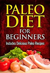 PALEO DIET: Paleo Diet For Beginners (Includes Delicious Paleo Recipes) (English Edition)