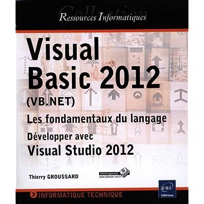 Visual Basic 2012 (VB.NET) - Les fondamentaux du langage - Développer avec Visual Studio 2012