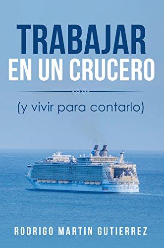 Trabajar en un crucero: ( y vivir para contarlo)