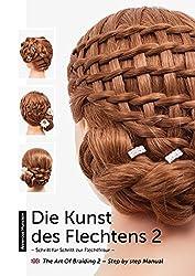 Die Kunst des Flechtens 2: Schritt für Schritt zur Flechtfrisur / The Art of Braiding 2 – Step by step Manual