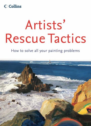 Artists' Rescue Tactics: How to Solve all your Painting Problems por The Artist Magazine