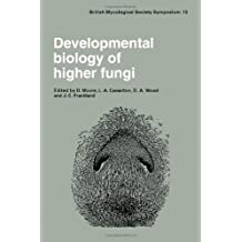 Developmental Biology of Higher Fungi: Symposium of the British Mycological Society Held at the University of Manchester April 1984 (British Mycological Society Symposia)