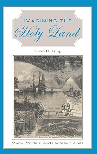 Imagining the Holy Land: Maps, Models, and Fantasy Travels by Burke O. Long (2002-12-12)