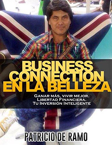 """Business Connection en la Belleza: """"Ganar Más, Vivir Mejor. Libertad Financiera. Tu Inversión Inteligente."""""""