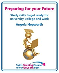 Preparing for Your Future: Study Skills to Get Ready for University, College and Work. Choose Your Course, Study Skills, Action Planning, Time Ma
