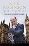 Election Notebook: The Inside Story Of The Battle Over Britain's Future And My Personal Battle To Report It