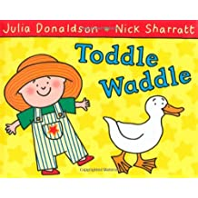Toddle Waddle by Julia Donaldson (2009-05-01)