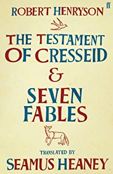 The Testament of Cresseid & Seven Fables: Translated by Seamus Heaney by [Heaney, Seamus]