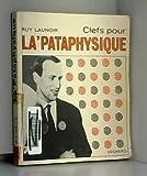 Ruy Launoir. Clefs pour la 'pataphysique