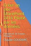 Telecharger Livres Creer un site SharePoint 2016 Pilote par les donnees Concepts et 18 Travaux Pratiques (PDF,EPUB,MOBI) gratuits en Francaise