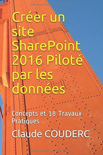 Crer un site SharePoint 2016 Pilot par les donnes: Concepts et 18 Travaux Pratiques