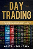 Day Trading: A Comprehensive Beginner's Guide to learn the Basics and Realms of Day Trading (English Edition)