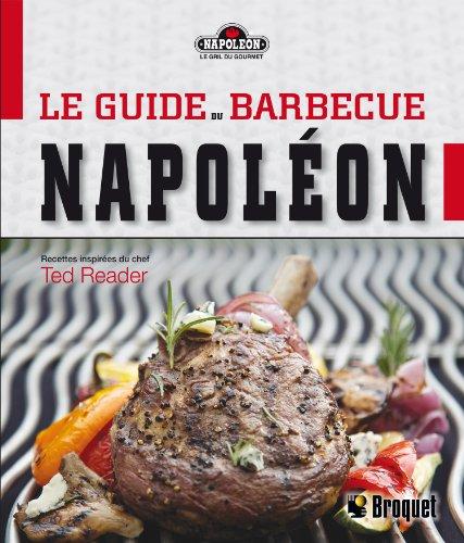 Le guide du barbecue Napoléon : Le gril gourmet Napoléon au quotidien