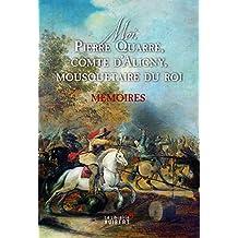 Moi, Pierre Quarré, comte d'Aligny, mousquetaire du roi. Mémoires