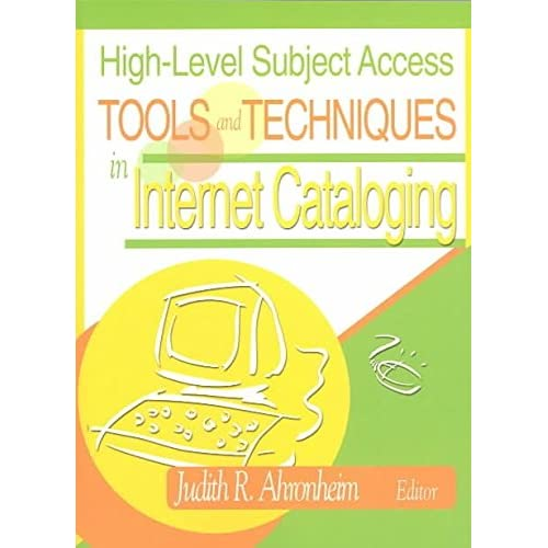 [(High-level Subject Access Tools and Techniques in Internet Cataloging)] [By (author) Judith R. Ahronheim] published on (March, 2003)