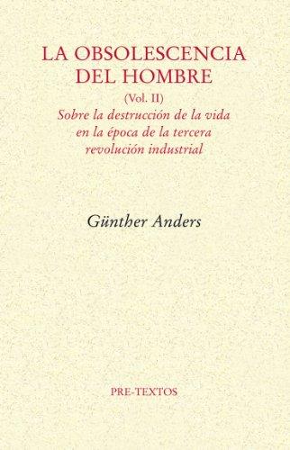 La obsolescencia del hombre: Sobre la destrucción de la vida en la época de la tercera revolución industrial: 2 (Ensayo) por Günther Anders