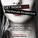 Get inside Her: The Female Perspective: Dirty Secrets from a Woman on How to Attract, Seduce and Get Any Female You Want