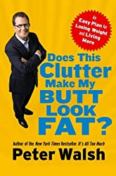 Does This Clutter Make My Butt Look Fat? - An Easy Plan For Losing Weight And Living More