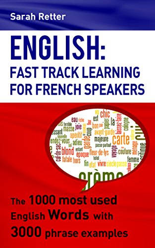 ENGLISH: FAST TRACK LEARNING FOR FRENCH SPEAKERS: The 1000 most used English words with 3.000 phrase examples (English Edition)