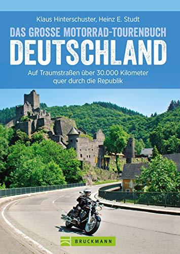 Das große Motorrad-Tourenbuch Deutschland: Auf Traumstraßen über 30.000 Kilometer quer durch die Republik
