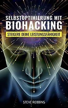 selbstoptimierung-mit-biohacking-steigere-deine-leistungsfhigkeit-und-motivation-beseitige-stress-fr-mehr-energie-und-besseren-schlaf