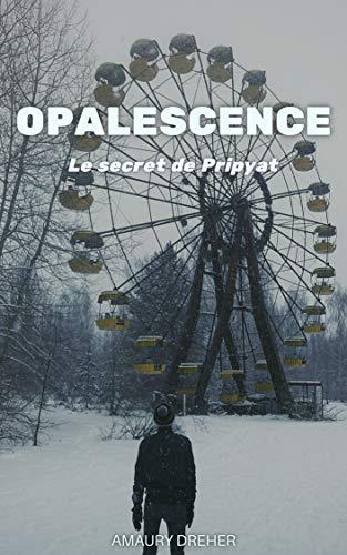 Couverture du livre Opalescence: Le secret de Pripyat
