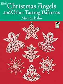 Christmas Angels and Other Tatting Patterns (Dover Knitting, Crochet, Tatting, Lace) by [Hahn, Monica]