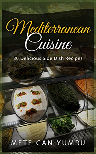 Mediterranean Cuisine: 30 Delicious Side Dish Recipes (English Edition)