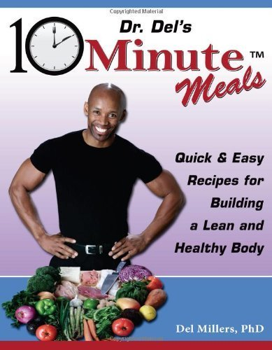 Dr. Del's 10 Minute Meals: Quick & Easy Recipes for Building a Lean and Healthy Body by Millers PhD, Del (2012) Paperback